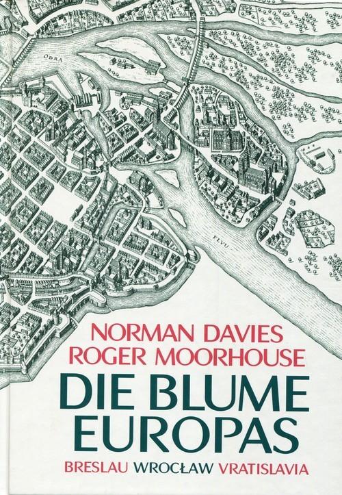 okładka Die Blume Europas Breslau-Wroclaw-Vratislaviaksiążka |  | Norman Davies, Roger Moorhouse