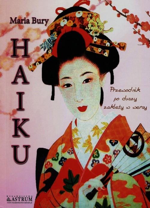 okładka Haiku Przewodnik po duszy zaklęty w wersy, Książka | Bury Maria