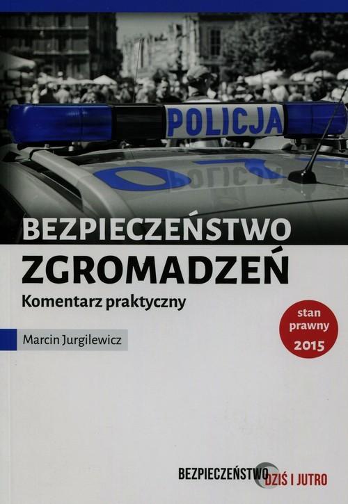 okładka Bezpieczeństwo zgromadzeń publicznych Komentarz praktyczny, Książka | Jurgilewicz Marcin