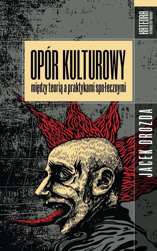 okładka Opór kulturowy między teorią a praktykami społecznymi, Książka | Drozda Jacek