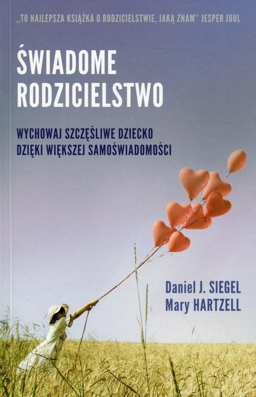 okładka Świadome rodzicielstwo Wychowaj szczęśliwe dziecko dzięki większej samoświadomości, Książka | Daniel Hartzell Mary Siegel
