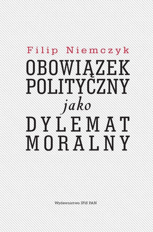 okładka Obowiązek polityczny jako dylemat moralny, Książka | Niemczyk Filip