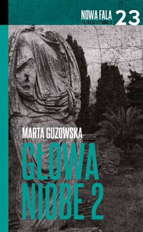 okładka Głowa Niobe Część 2książka |  | Marta Guzowska