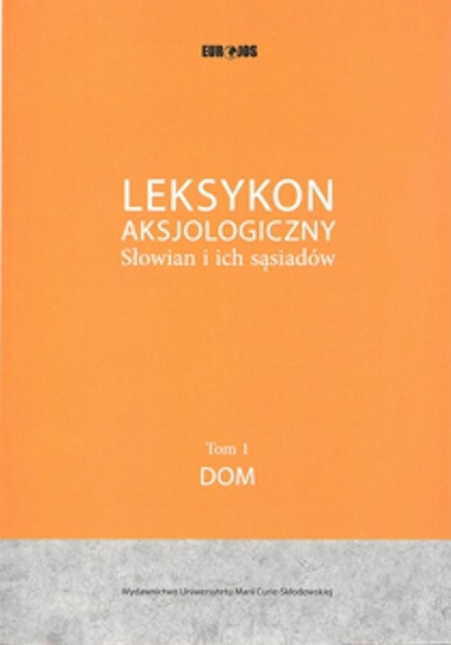 okładka Leksykon Aksjologiczny Słowian i ich sąsiadów Tom 1: Dom, Książka |