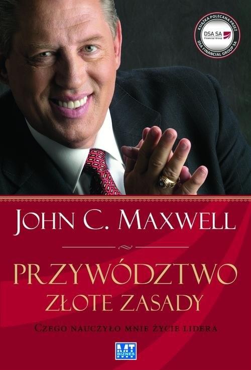 okładka Przywództwo Złote zasady Czego nauczyło mnie życie lidera, Książka | John C. Maxwell