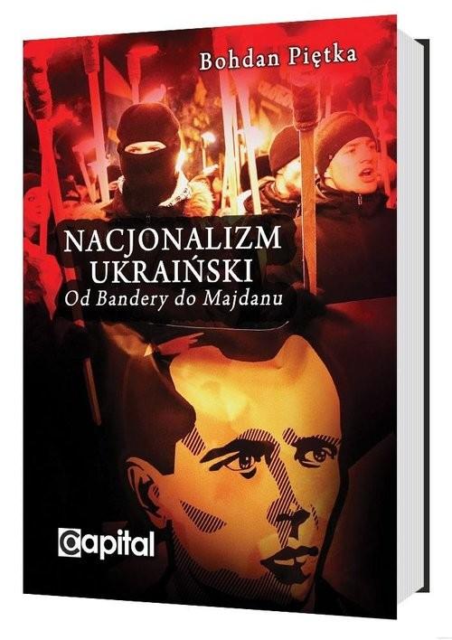 okładka Nacjonalizm ukraiński Od Bandery do Majdanu, Książka | Piętka Bohdan