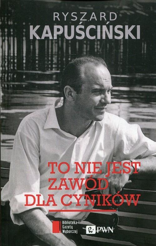 okładka To nie jest zawód dla cyników, Książka | Kapuściński Ryszard