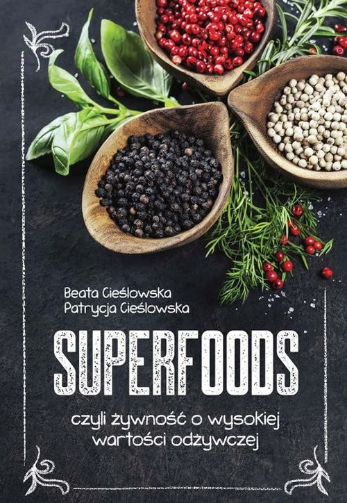 okładka Superfoods czyli żywność o wysokiej wartości odżywczej, Książka | Beata Cieślowska, Patrycja Cieślowska