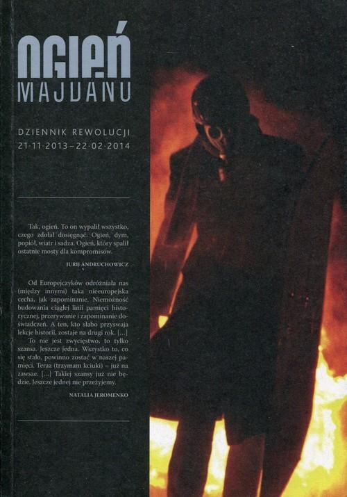 okładka Ogień Majdanu Dziennik rewolucji 21.11.2013-22.02.2014, Książka |