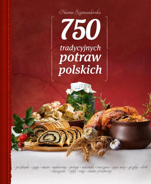 okładka 750 tradycyjnych polskich potraw, Książka | Hanna Szymanderska