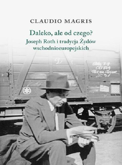 okładka Daleko, ale od czego? Joseph Roth i tradycja Żydów wschodnioeuropejskich, Książka | Magris Claudio