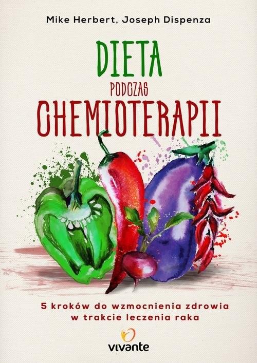 okładka Dieta podczas chemioterapii Pięć kroków do wzmocnienia zdrowia w trakcie leczenia raka, Książka | Herbert Mike