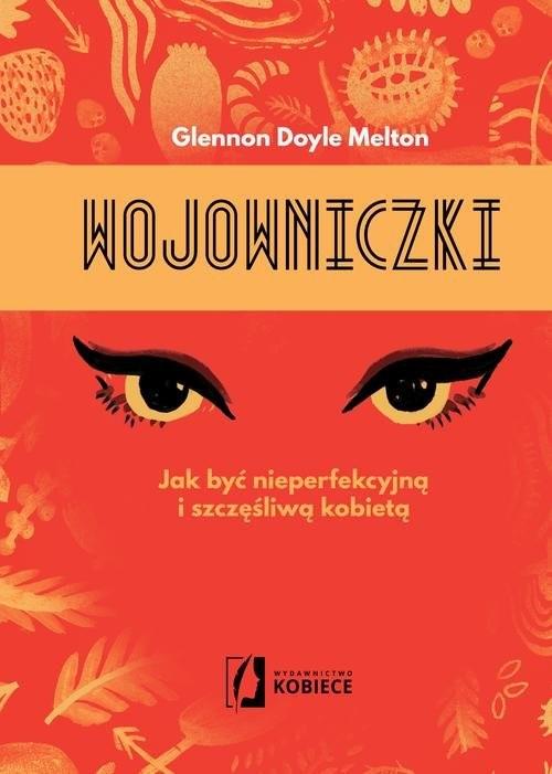 okładka Wojowniczki Jak być nieperfekcyjną i szczęśliwą kobietą, Książka | Glennon Doyle-Melton