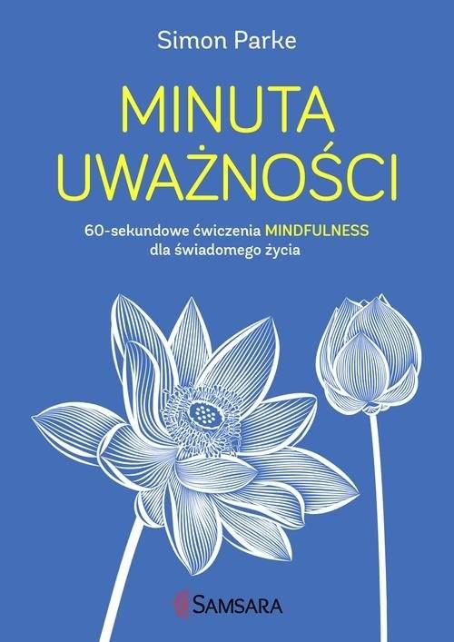 okładka Minuta uważności 60-sekundowe ćwiczenia mindfulness dla świadomego życia, Książka | Parke Simon