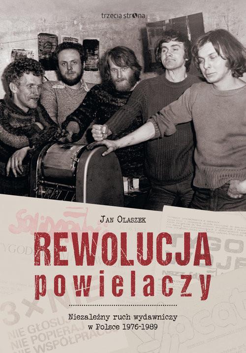 okładka Rewolucja powielaczy Niezależny ruch wydawniczy w Polsce 1976-1989, Książka   Olaszek Jan