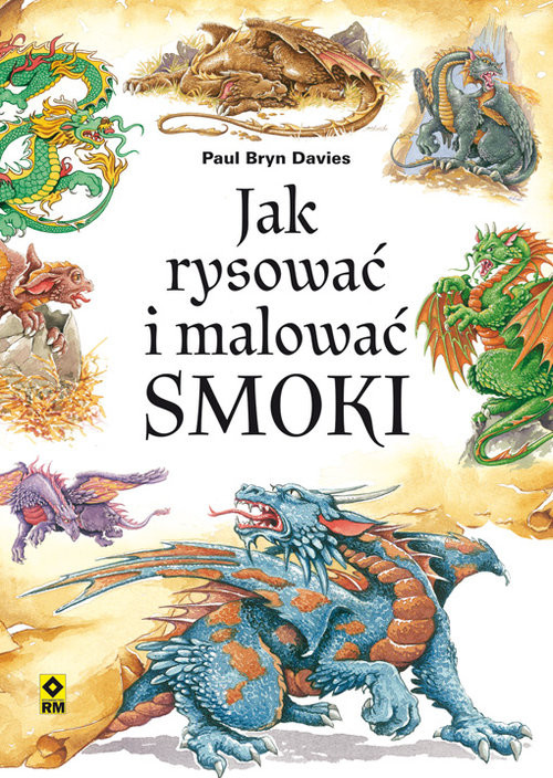 okładka Jak rysować i malować smoki, Książka | Davies Paul Bryn