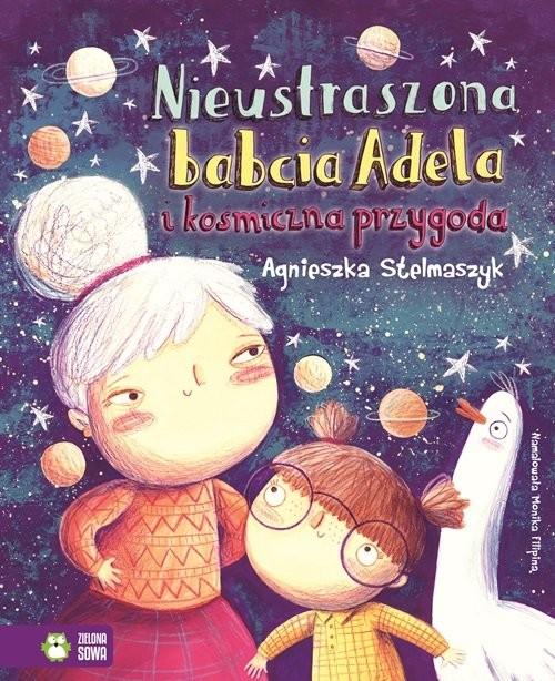 okładka Nieustraszona babcia Adela i kosmiczna przygoda, Książka | Stelmaszyk Agnieszka