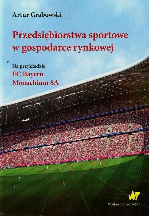 okładka Przedsiębiorstwa sportowe w gospodarce rynkowej, Książka | Artur  Grabowski