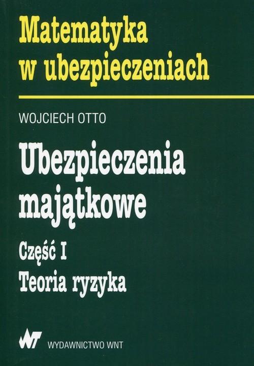 okładka Ubezpieczenia majątkowe Część 1 Teoria ryzyka, Książka | Otto Wojciech