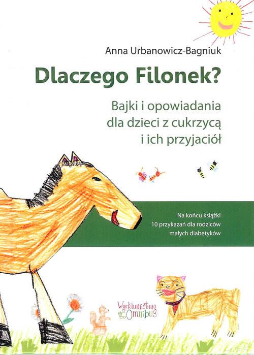 okładka Dlaczego Filonek? Bajki i opowiadania dla dzieci z cukrzycą i ich przyjaciół, Książka | Urbanowicz-Bagniuk Anna