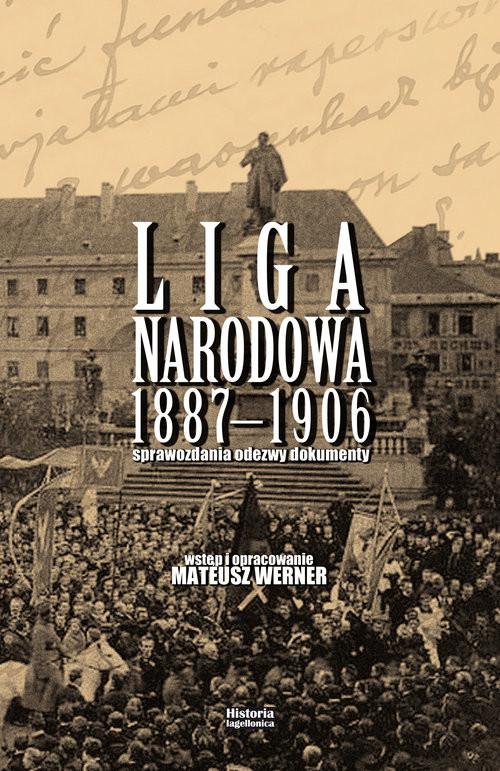 okładka Liga Narodowa 1887-1906 Sprawozdania, odezwy, dokumenty. Wstęp i opracowanie Mateusz Werner, Książka | Werner Mateusz