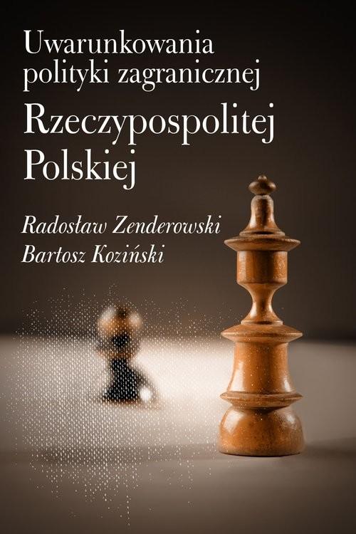 okładka Uwarunkowania polityki zagranicznej Rzeczypospolitej Polskiej, Książka | Radosław Zenderowski, Bartosz Koziński