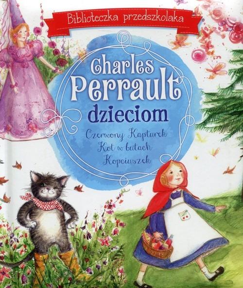 okładka Charles Perrault dzieciom Biblioteczka przedszkolaka, Książka | Perrault Charles