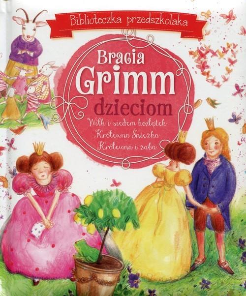 okładka Bracia Grimm dzieciom Biblioteczka przedszkolaka, Książka | Bracia Grimm