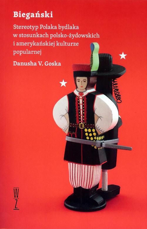 okładka Biegański Stereotyp Polaka bydlaka w stosunkach polsko-żydowskich i amerykańskiej kulturze popularnej, Książka | Danusha V. Goska
