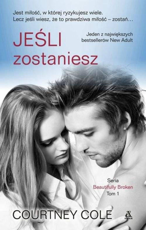 okładka Jeśli zostaniesz Tom 1 serii Beautifully Broken, Książka | Cole Courtney