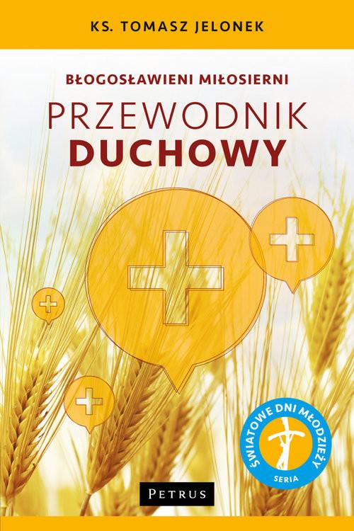 okładka Błogosławieni miłosierni Przewodnik duchowy, Książka   Jelonek Tomasz