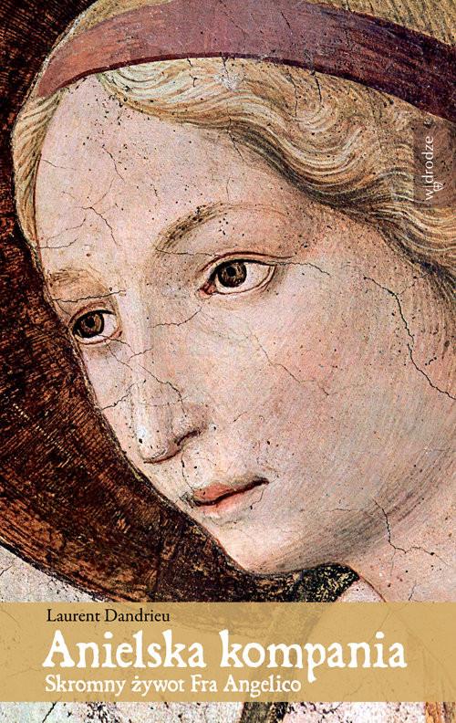 okładka Anielska Kompania Skromny żywot Fra Angelico, Książka   Dandrieu Laurent