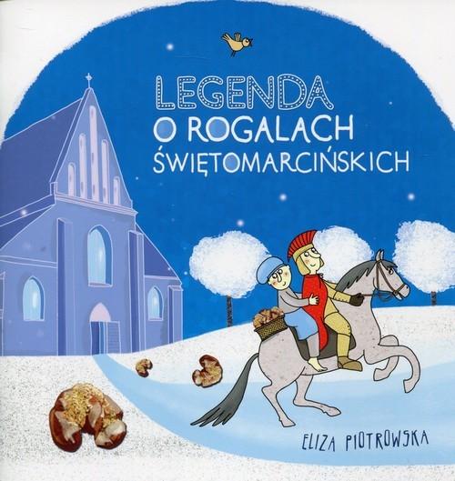 okładka Legenda o rogalach świętomarcińskich, Książka | Piotrowska Eliza