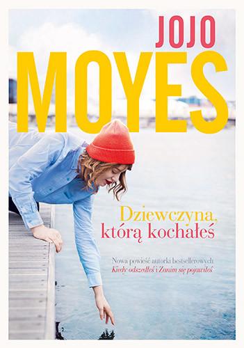 okładka Dziewczyna, którą kochałeś, Książka | Jojo Moyes
