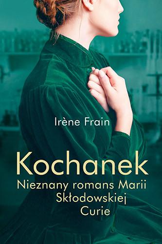 okładka Kochanek. Nieznany romans Marii Skłodowskiej-Curie, Książka | Frain Irine