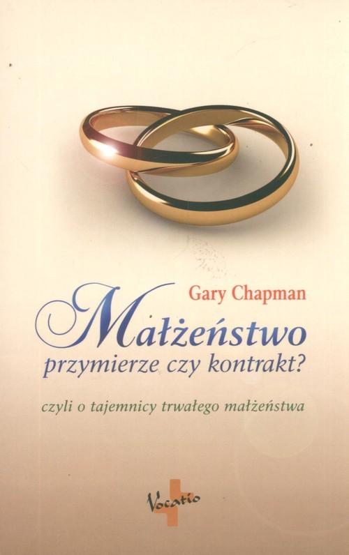 okładka Małżeństwo przymierze czy kontrakt? Tajemnica trwałego małżeństwa, Książka | Gary Chapman