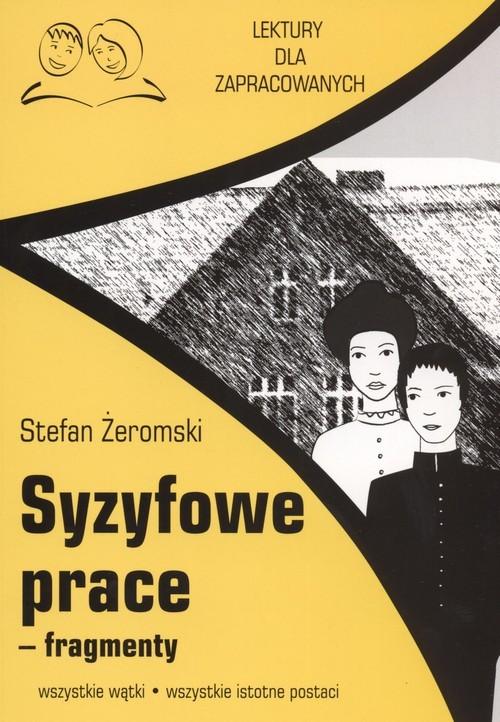 okładka Syzyfowe prace fragmenty Lektury dla zapracowanych wszystkie wątki wszystkie istotne postacie, Książka   Żeromski Stefan