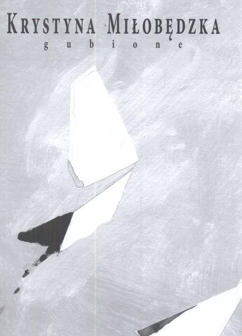 okładka Gubione, Książka | Miłobędzka Krystyna