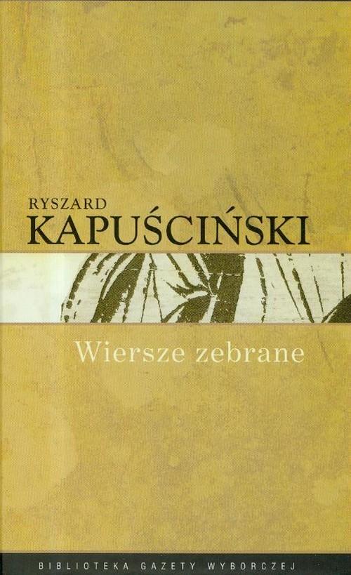 okładka Wiersze zebrane Kapuściński, Książka | Kapuściński Ryszard