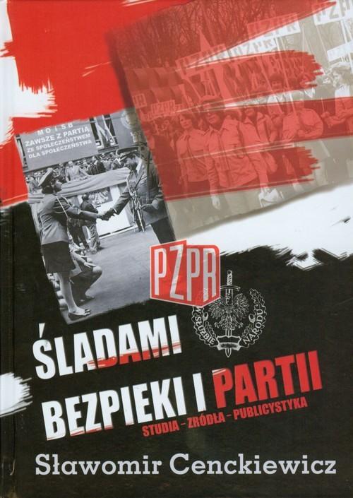 okładka Śladami bezpieki i partii Studia Źródła Publlicystyka, Książka | Cenckiewicz Sławomir