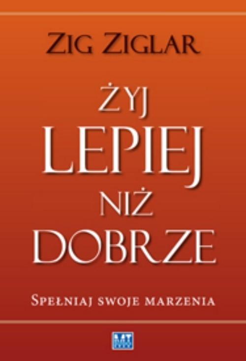 okładka Żyj lepiej niż dobrze Spełniaj swoje marzenia, Książka | Zig  Ziglar