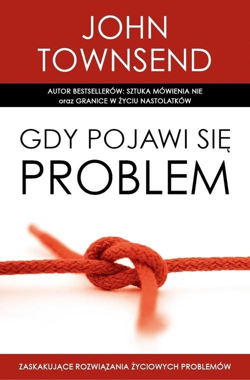 okładka Gdy pojawi się problem Zaskakujące rozwiązania życiowych problemów, Książka | Townsend John