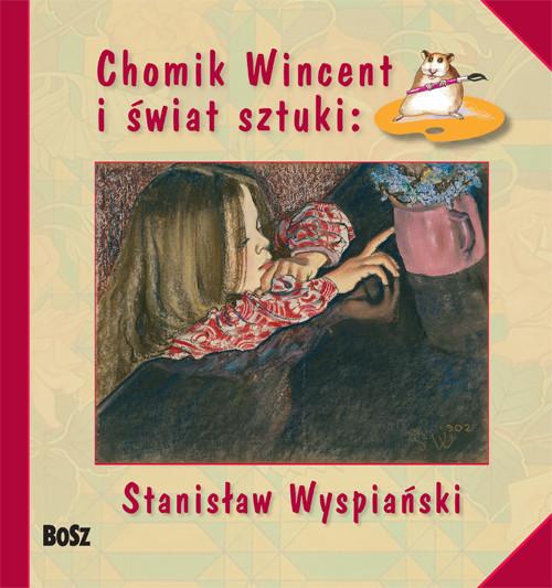 okładka Chomik Wincent i świat sztuki: Stanisław Wyspiański, Książka | Anna Chudzik, Izabela Marcinek
