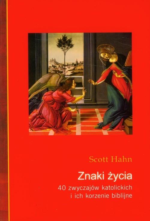 okładka Znaki życia 40 zwyczajów katolickich i ich korzenie biblijne, Książka | Hahn Scott