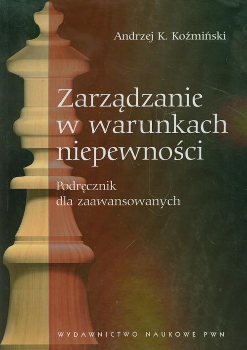 okładka Zarządzanie w warunkach niepewności, Książka | Andrzej K. Koźmiński