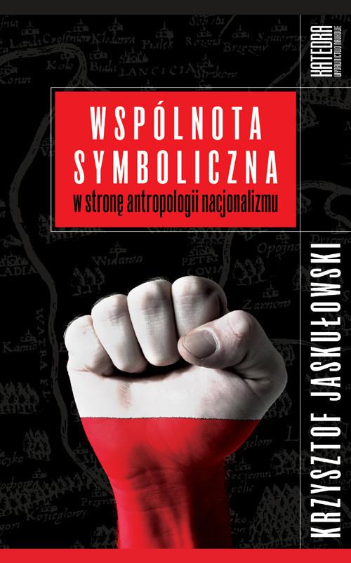 okładka Wspólnota symboliczna W stronę antropologii nacjonalizmu, Książka | Jaskułowski Krzysztof