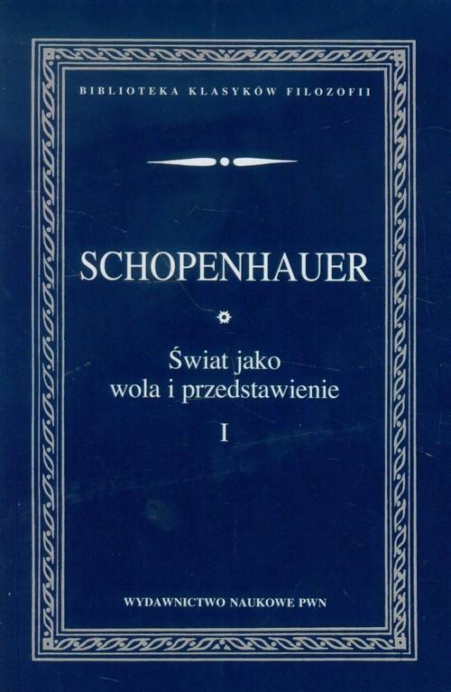 okładka Świat jako wola i przedstawienie Tom 1, Książka | Schopenhauer Arthur