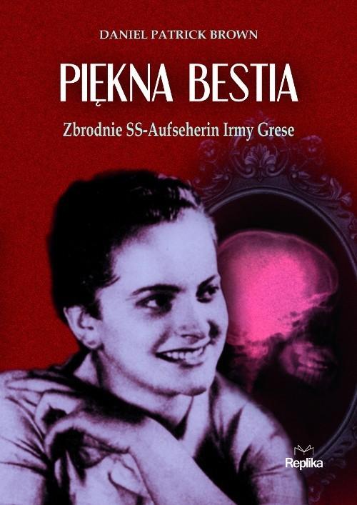 okładka Piękna bestia Zbrodnie SS-Aufseherin Irmy Grese, Książka   Daniel Patrick Brown