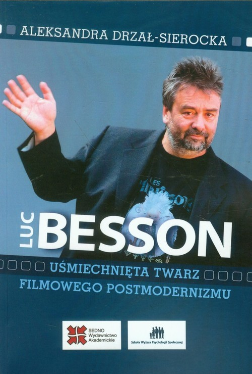 okładka Luc Besson Uśmiechnięta twarz filmowego postmodernizmu, Książka | Drzał-Sierocka Aleksandra