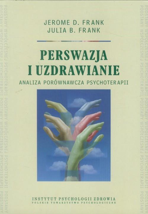 okładka Perswazja i uzdrawianie analiza porównawcza psychoterapii, Książka   Jerome D. Frank, Julia B. Frank